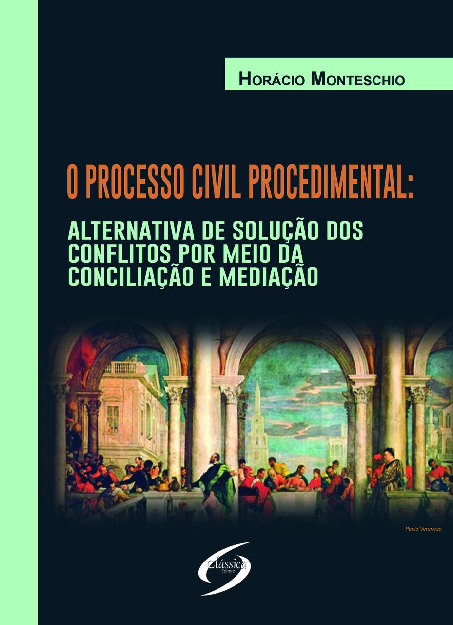 O Processo Civil Procedimental: Alternativa de Solução dos Conflitos por Meio da Conciliação e Mediação