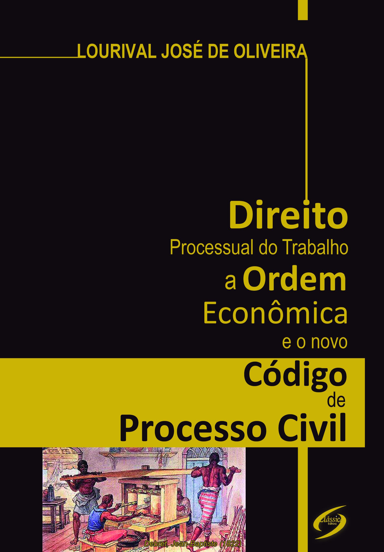 Direito Processual do Trabalho, a Ordem Econômica e o novo Código de Processo Civil