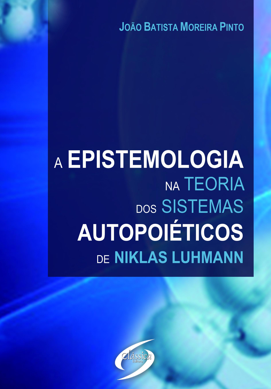 A Epistemologia na Teoria dos Sistemas Autopoiéticos de Niklas Luhmann